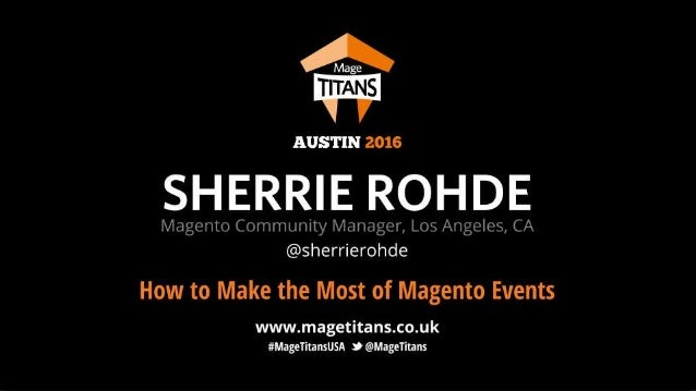 © 2016 Magento, Inc. Page | 2 Sherrie Rohde Community Manager, Magento @sherrierohde How to Make the Most of Magento Events