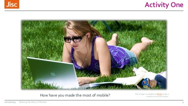 Activity One How have you made the most of mobile? This image is available on Flickr under a creative commons licence. 22/...