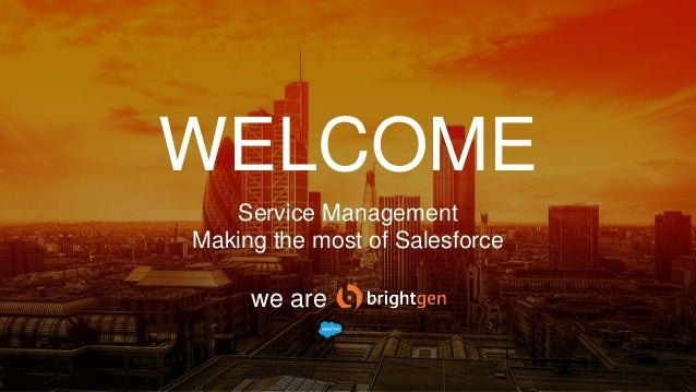 WELCOME we are Service Management Making the most of Salesforce