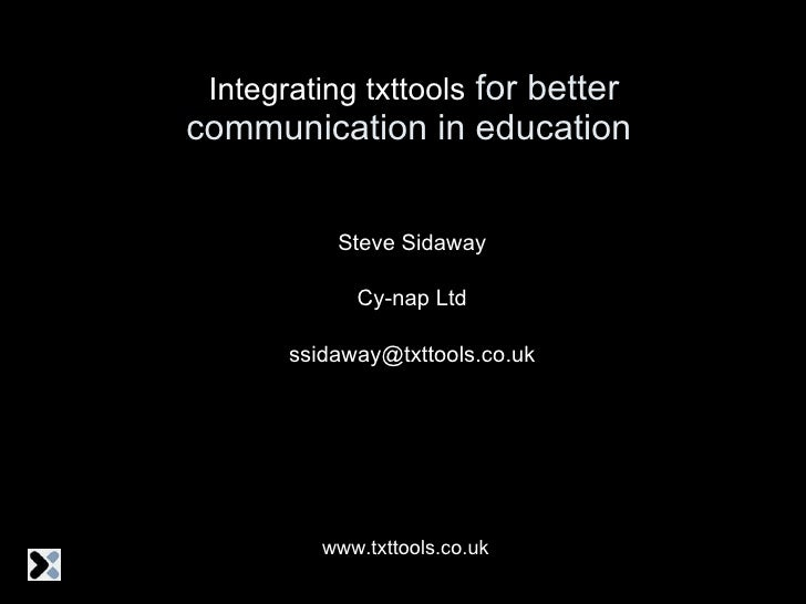 Integrating txttools  for better communication in education Steve Sidaway Cy-nap Ltd [email_address] www.txttools.co.uk