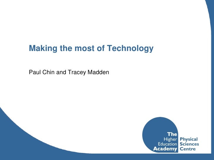 Making the most of Technology  Paul Chin and Tracey Madden