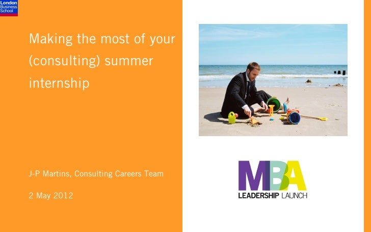 Making the most of your(consulting) summerinternshipJ-P Martins, Consulting Careers Team2 May 2012