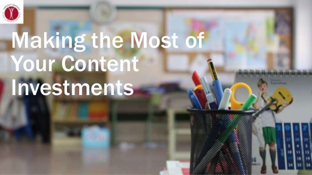 Making the Most of Your Content Investments