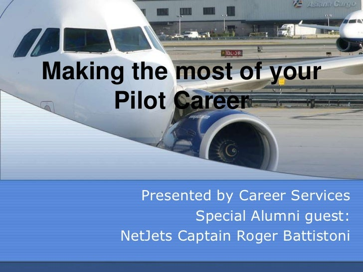 Making the most of your     Pilot Career        Presented by Career Services                Special Alumni guest:      Net...