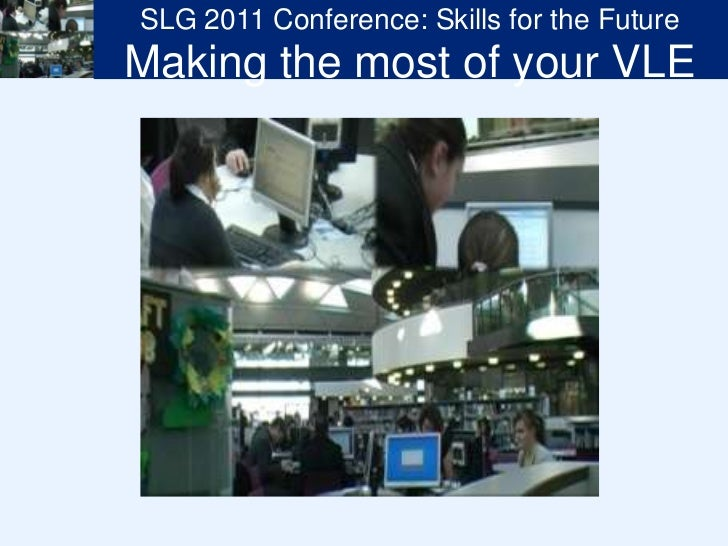 SLG 2011 Conference: Skills for the Future<br />Making the most of your VLE<br />