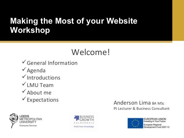 Making the Most of your Website Workshop  Welcome! General Information Agenda Introductions LMU Team About me Expect...