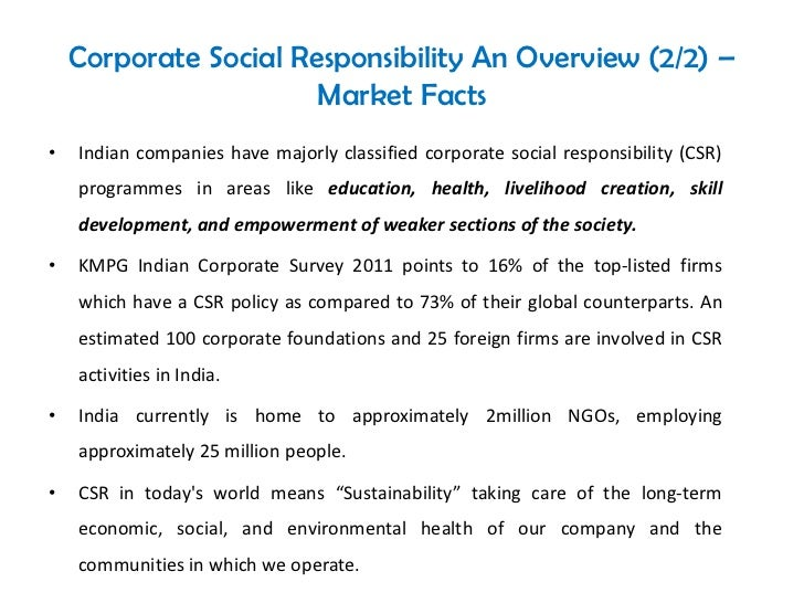 does corporate social responsibility make a Corporate social responsibility or csr has been defined by lord holme and richard watts in the world business council for sustainable development's publication making good business sense as the continuing commitment by business to behave ethically and contribute to economic development while improving the quality of life of the.