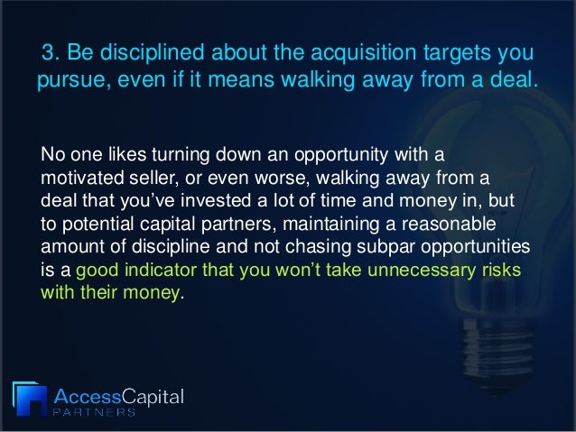3. Be disciplined about the acquisition targets you pursue, even if it means walking away from a deal. No one likes turnin...