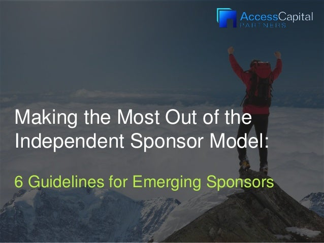 Making the Most Out of the Independent Sponsor Model: 6 Guidelines for Emerging Sponsors