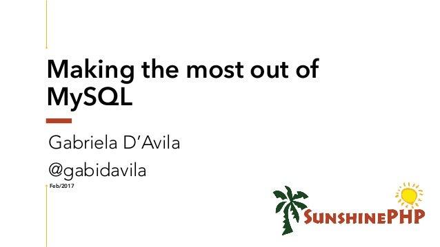 Making the most out of MySQL Gabriela D'Avila @gabidavila Feb/2017