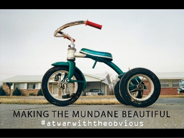 Making the Mundane Beautiful