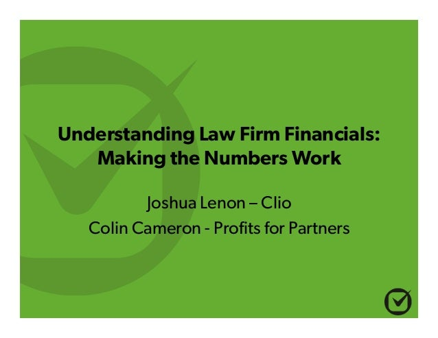 Understanding Law Firm Financials: Making the Numbers Work Joshua Lenon – Clio Colin Cameron - Profits for Partners