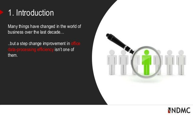 | 1. Introduction Many things have changed in the world of business over the last decade… ..but a step change improvement ...