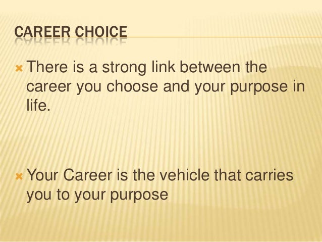 making a career choice in your life Young people are making hurried, expedient career decisions too early, and  to  give us the space and time to make the right career choices.
