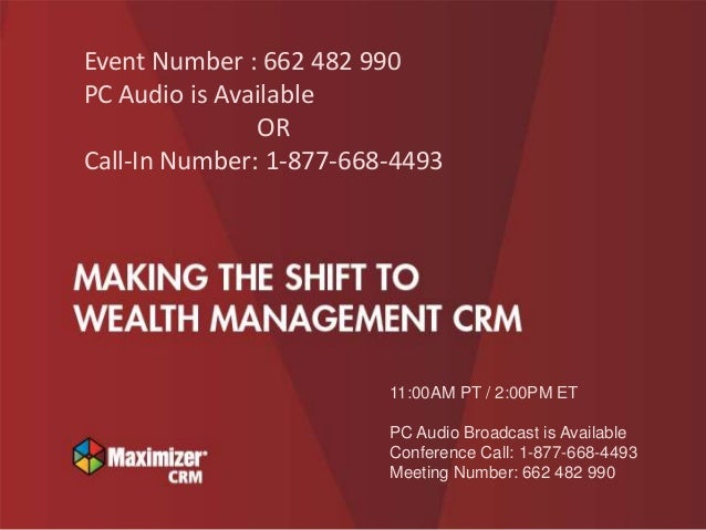 © 2014 Maximizer Software Inc.WWW.MAXIMIZER.COM 11:00AM PT / 2:00PM ET PC Audio Broadcast is Available Conference Call: 1-...