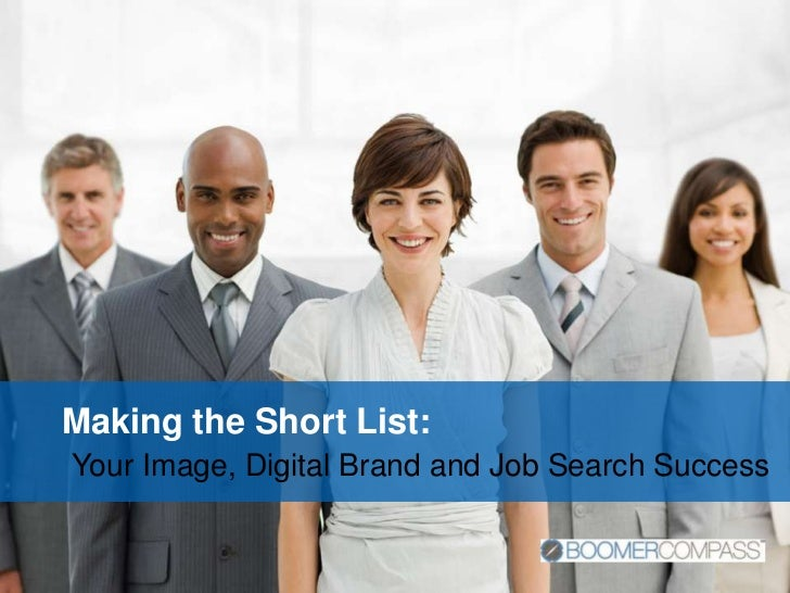 Making the Short List:Your Image, Digital Brand and Job Search Success<br />