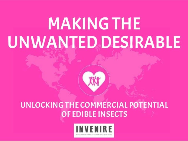 MAKING THE UNWANTED DESIRABLE UNLOCKINGTHECOMMERCIALPOTENTIAL OFEDIBLEINSECTS