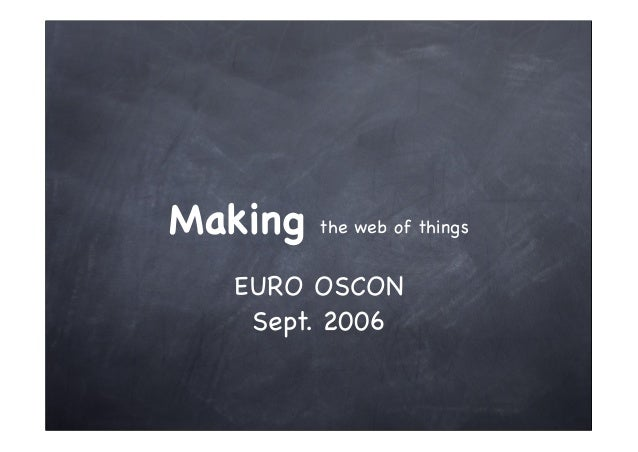 Making the web of things  EURO OSCON  Sept. 2006