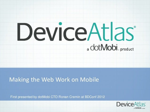 Making the Web Work on Mobile First presented by dotMobi CTO Ronan Cremin at BDConf 2012
