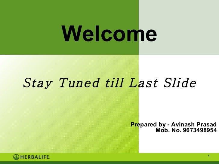 Welcome Stay Tuned till Last Slide Prepared by - Avinash Prasad Mob. No. 9673498954