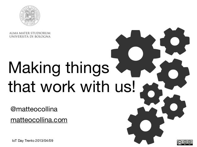 @matteocollinamatteocollina.comIoT Day Trento 2013/04/09Making thingsthat work with us!