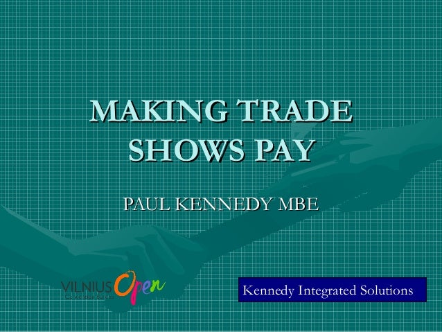 MAKING TRADE SHOWS PAY PAUL KENNEDY MBE  Kennedy Integrated Solutions