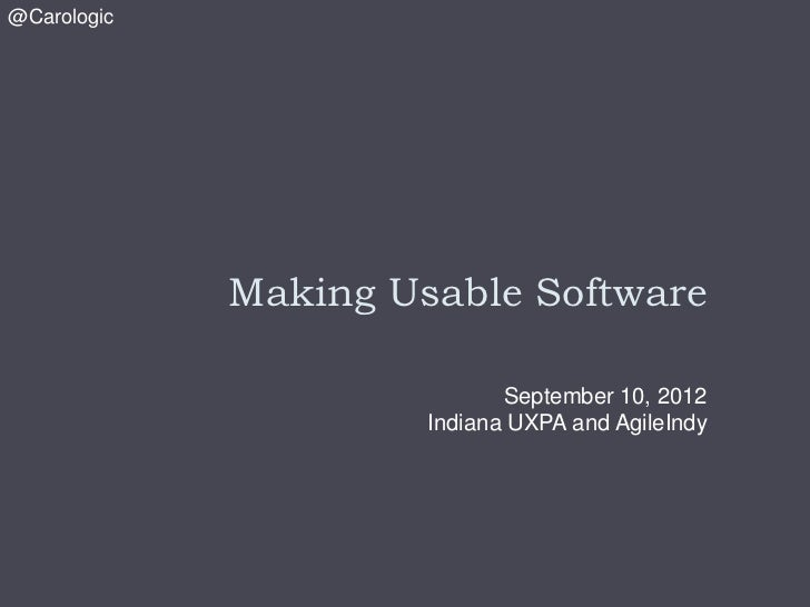 @Carologic             Making Usable Software                             September 10, 2012                      Indiana ...