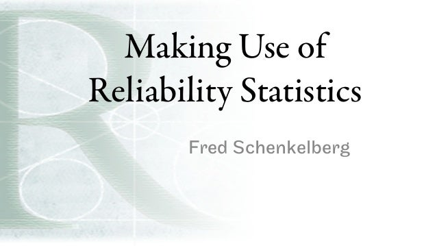 Making Use of Reliability Statistics Fred Schenkelberg