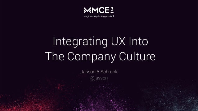 Integrating UX Into The Company Culture Jasson A Schrock @jasson