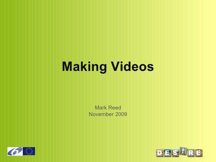 Making Videos Mark Reed November 2009