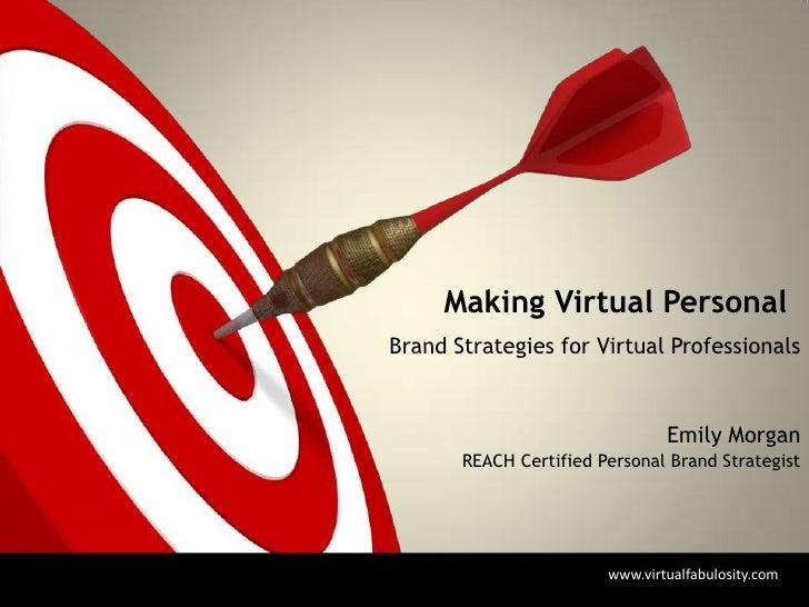 Making Virtual PersonalBrand Strategies for Virtual Professionals                                Emily Morgan       REACH ...