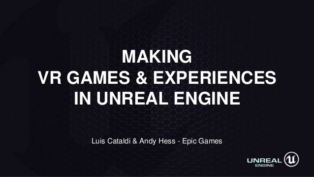Luis Cataldi & Andy Hess - Epic Games MAKING VR GAMES & EXPERIENCES IN UNREAL ENGINE