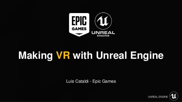 Making VR with Unreal Engine Luis Cataldi