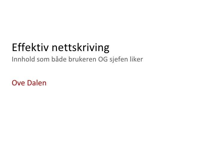 Effektiv nettskriving Innhold som både brukeren OG sjefen liker <ul><ul><li>Ove Dalen </li></ul></ul>