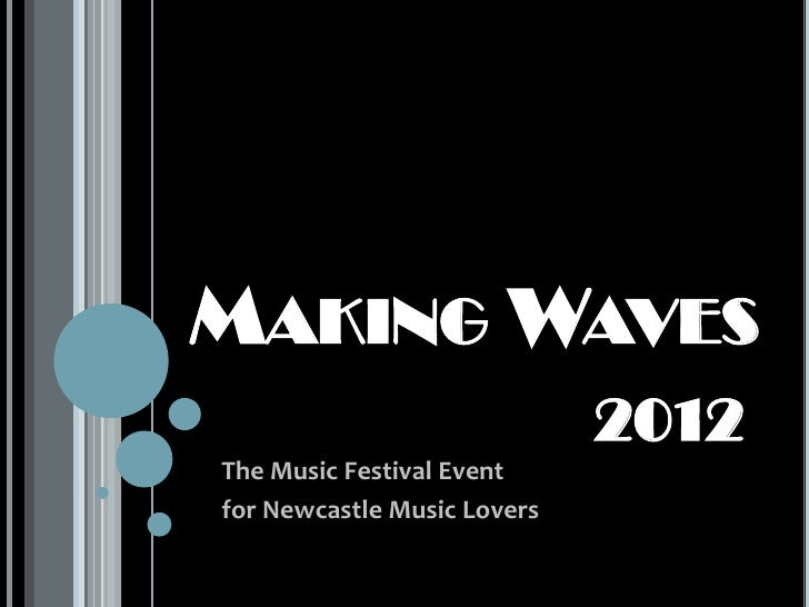 MAKING WAVES                             2012The Music Festival Eventfor Newcastle Music Lovers