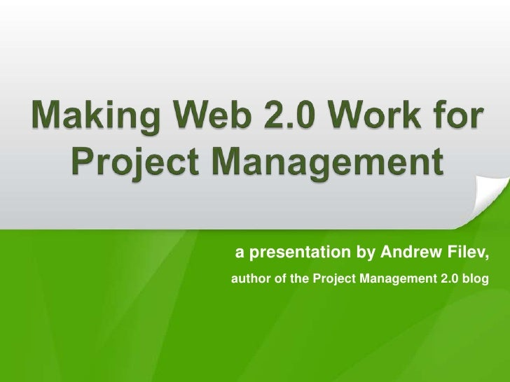 Making Web 2.0 Work for Project Management <br />a presentation by Andrew Filev,<br />author of the Project Management 2.0...