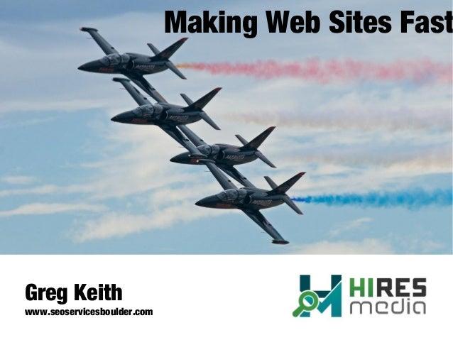 Making Web Sites Fast Greg Keith www.seoservicesboulder.com