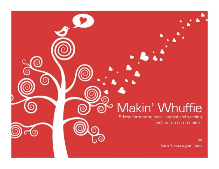 Makin' Whuffie 5 keys for maxing social capital and winning                    with online communities                    ...