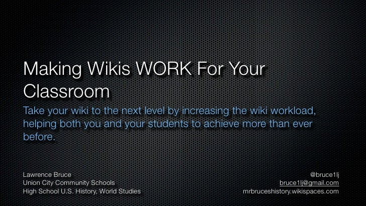 Making Wikis WORK For Your Classroom Take your wiki to the next level by increasing the wiki workload, helping both you an...