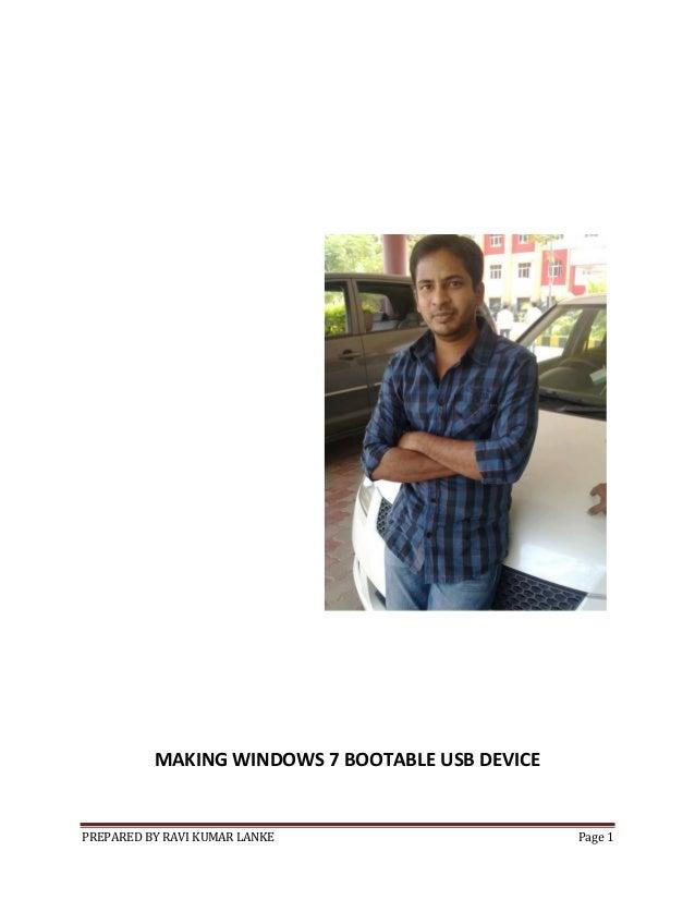 PREPARED BY RAVI KUMAR LANKE Page 1 MAKING WINDOWS 7 BOOTABLE USB DEVICE