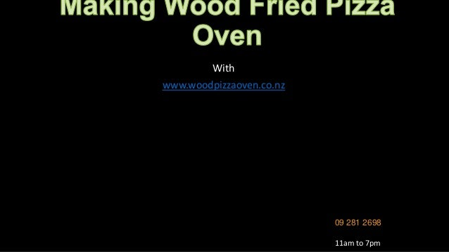 With www.woodpizzaoven.co.nz 09 281 2698 11am to 7pm
