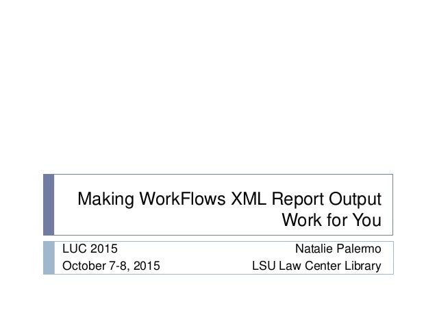 Making WorkFlows XML Report Output Work For You
