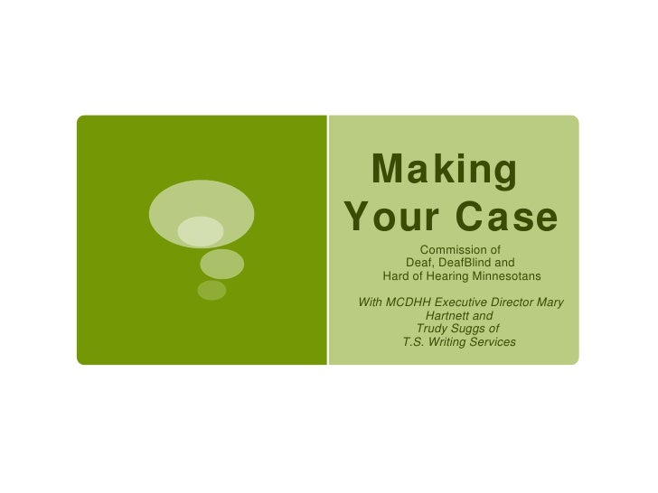 MakingYour Case          Commission of        Deaf, DeafBlind and    Hard of Hearing MinnesotansWith MCDHH Executive Direc...