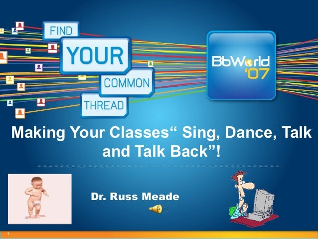 """Making Your Classes"""" Sing, Dance, Talk               and Talk Back""""!              Dr. Russ Meade1"""