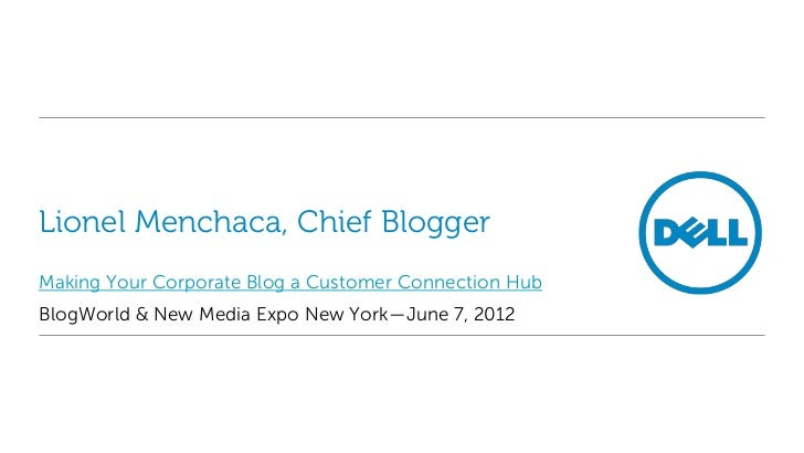 Lionel Menchaca, Chief BloggerMaking Your Corporate Blog a Customer Connection HubBlogWorld & New Media Expo New York—June...