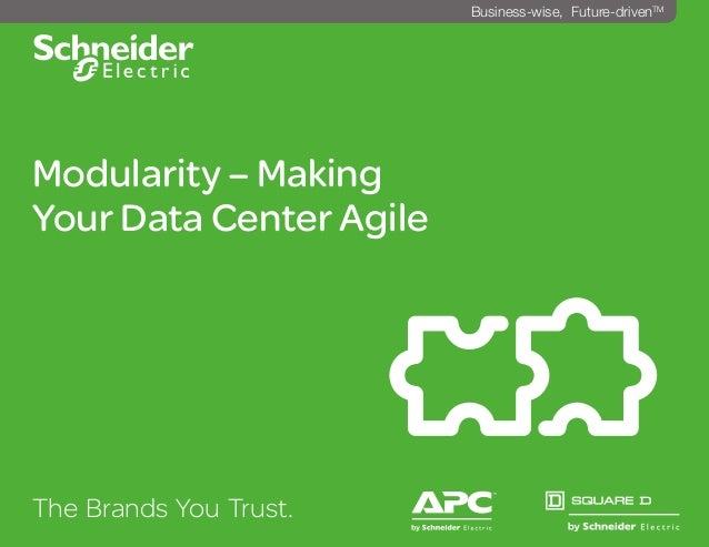 Modularity – Making Your Data Center Agile The Brands You Trust. ^ Business-wise, Future-drivenTM