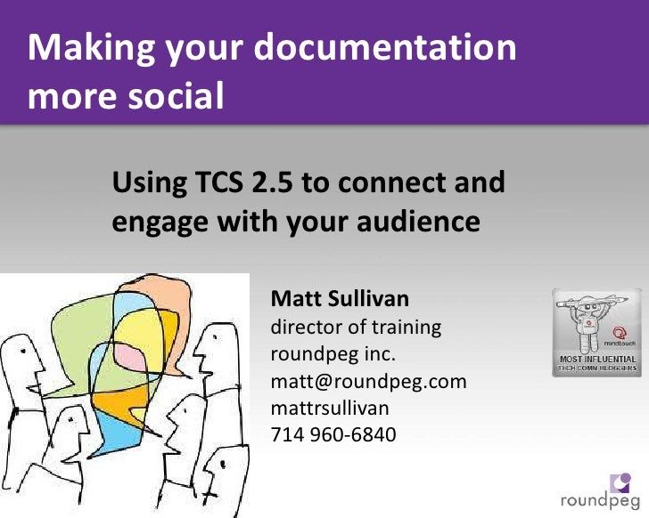 Making your documentation more social <br />Using TCS 2.5 to connect and engage with your audience<br />Matt Sullivan<br /...
