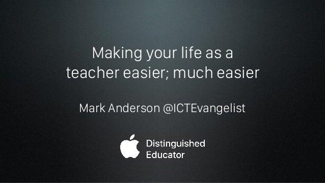 Making your life as a teacher easier; much easier Mark Anderson @ICTEvangelist