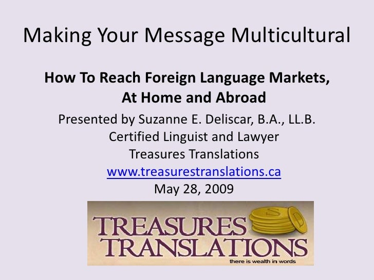 Making Your Message Multicultural<br />How To Reach Foreign Language Markets, At Home and Abroad<br />Presented by Suzanne...