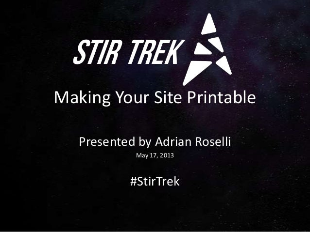 Making Your Site PrintablePresented by Adrian RoselliMay 17, 2013#StirTrek